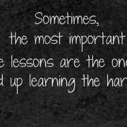 Learning things the hard way is simply part of life.